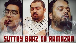 SUTTAY BAAZ IN RAMAZAN | THE IDIOTZ | COMEDY
