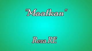 """Maafkanlah"" Reza RE [Official Lirik Vidio]"