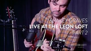 "Shakey Graves performs ""If Not For You"" and ""Hard Wired""  live at the Leon Loft"
