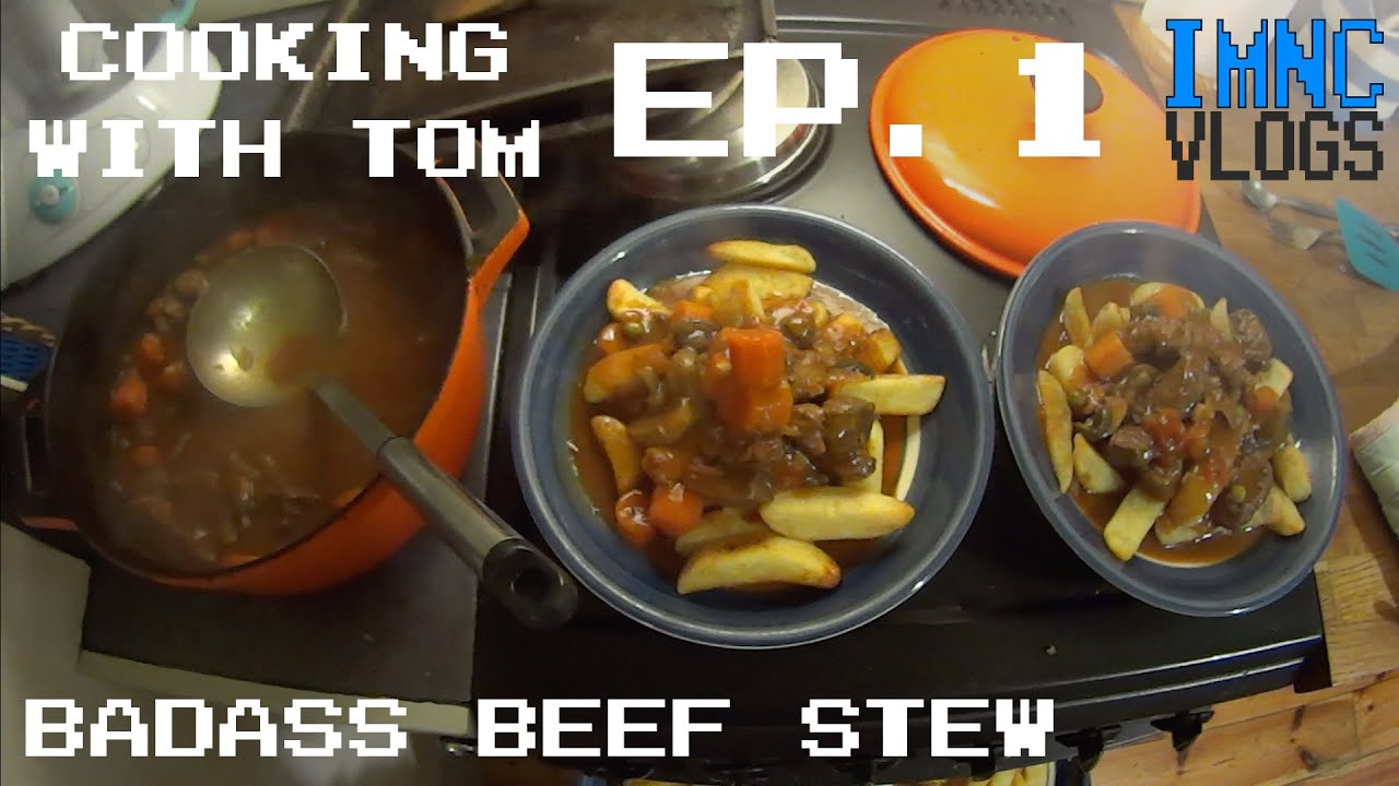 Badass Beef Stew - Cooking With Tom: Ep1 | IMNC Vlogs ...