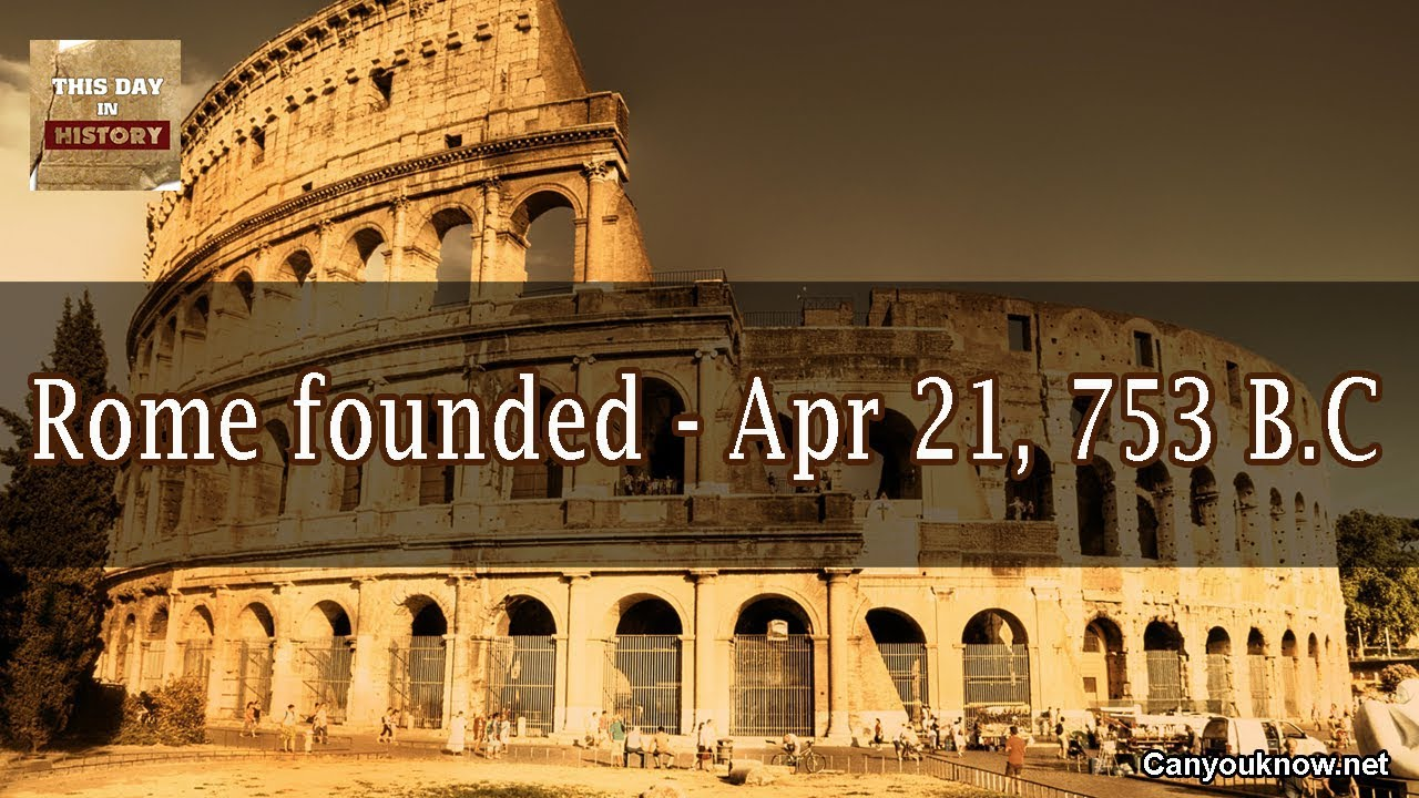 rome founded apr 21 753 b c youtube