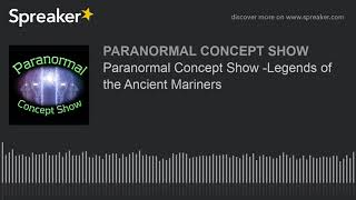 Paranormal Concept Show -Legends of the Ancient Mariners