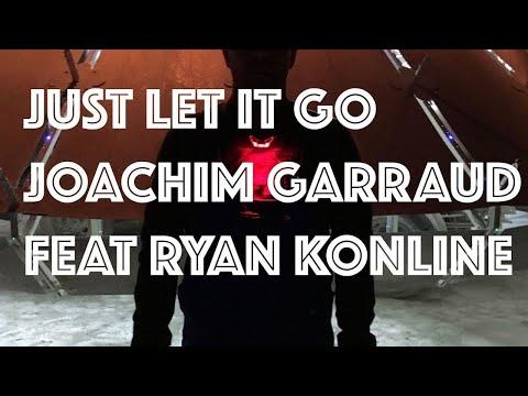 Joachim Garraud - Just Let It Go - Club Mix - feat. Ryan Konline