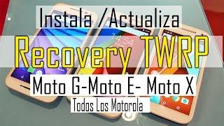 Instala o Actualiza  Recovery TWRP | Todos los Motorola Moto G,  Moto E | ROMS-MODS- ZIPS