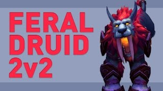 [WoW] Feral Druid 2v2 | Ferals dmg is crazy PvP | Patch 7.2 Legion | Claak