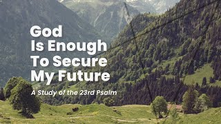 God is Enough to Secure My Future, Life Without Lack - Week 5 | June 7th, 2020