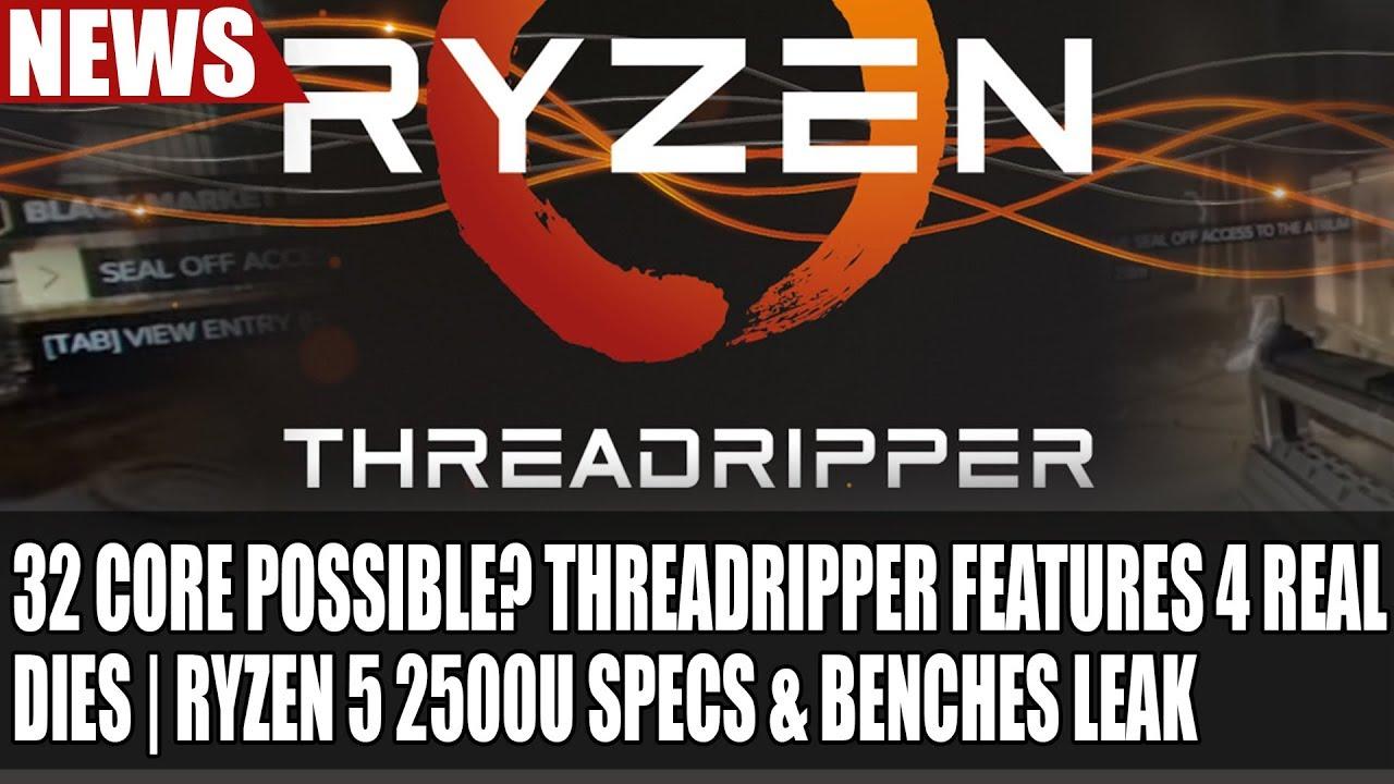 32 Core Possible? ThreadRipper Features 4 REAL Dies | Ryzen 5 2500U Specs &  Benches Leak