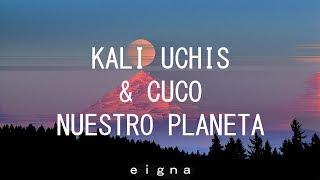 Kali Uchis & Cuco - Nuestro Planeta (Letra)