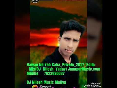 Hawao Ne Yeh Kaha_Private_2017_Edite_Mix(DJ_Nilesh_Yadav)_JaunpurMusic.Com 7023936037