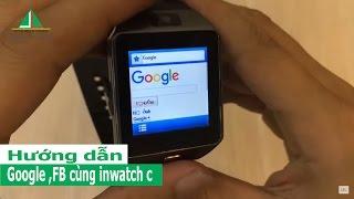 Hướng dẫn cách tải game, lên mạng Google, Facebook bằng đồng hồ DZ09, Inwatch C