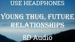 """Young Thug, Future - Relationships [TikTok """"I know how to make the girls go crazy""""] [8D Audio]"""