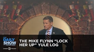 "The Mike Flynn ""Lock Her Up"" Yule Log: The Daily Show thumbnail"