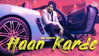 Haan Karde | ( Full Song) |  Jeet Singh | New Punjabi Songs 2019 | Latest Punjabi Songs 2019