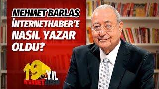 MEHMET BARLAS İNTERNETHABER'E NASIL YAZAR OLDU? 19. YIL
