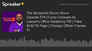 Episode 579 |Trump Unravels As Lawyer