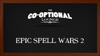The Co-Optional Lounge plays Epic Spell Wars 2 - Rumble at Castle Tentakill [strong language]