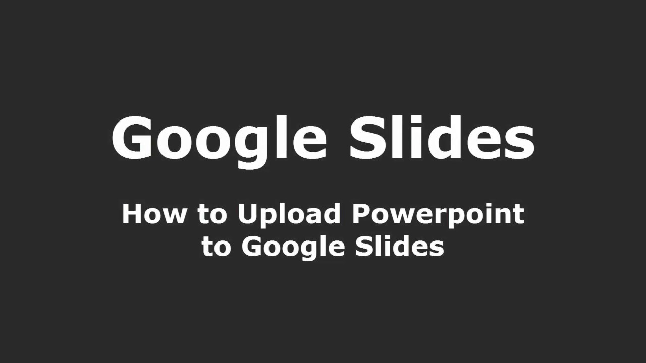 how to upload powerpoint to google slides youtube