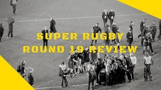 Super Rugby 2018 Round 19 Review