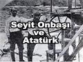 Seyit Onbaşı ve Atatürk