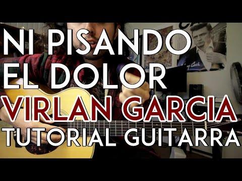 Ni Pisando El Dolor - Virlan Garcia - Tutorial - REQUINTO - ACORDES - Como tocar en Guitarra