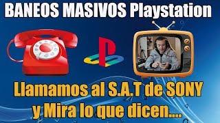 Baneos MASIVOS de Playstation   Llamamos al SAT de SONY   No te lo pierdas
