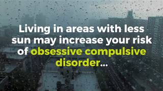 Living in areas with less sun may increase your risk of OCD