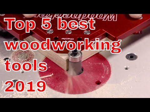 Top 5 best tools for woodworking you need to see 2019