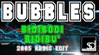 Bubbles - Bidibodi Bidibu (2005 Radio Edit)