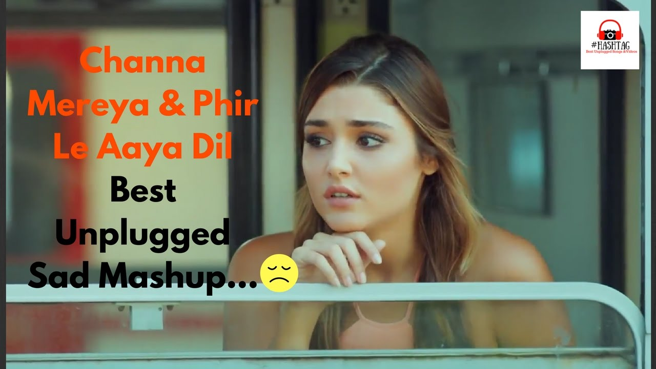 Hayat And Murad Channa Mereya Phir Le Aaya Dil Best Unplugged Sad Mashup By Asa Singh Download And Watch Videos On Dorotv