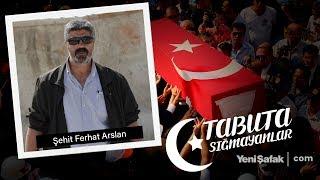 Tabuta Sığmayanlar: Şehit Ferhat Arslan (53. Bölüm)