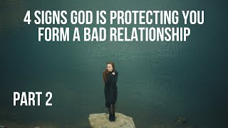4 Signs God Is Protecting You from a Bad Relationship (Part 2)