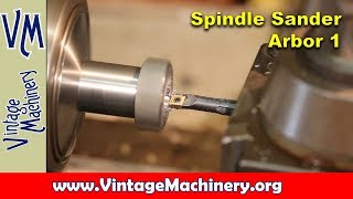 Machining A Custom Arbor For A Syracuse Spindle Sander - Part 1