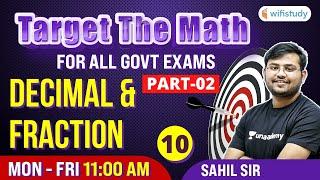 11 AM- All Govt Exams | Target The Maths By Sahil Sir | Decimal \u0026 Fraction (Day-10)