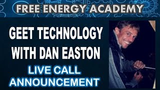 Live call Geet Technology with Dan Easton Free Energy Academy Announcement