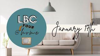 LBC@YOURHome - Jan. 17th
