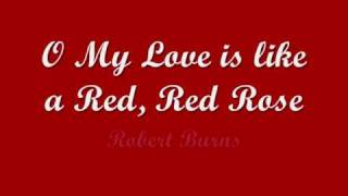 My Love is like a Red, Red Rose- Robert Burns