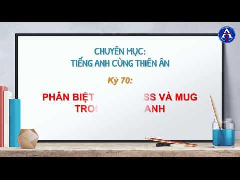 [TIẾNG ANH CÙNG THIÊN ÂN] - Kỳ 70 : Phân Biệt Cup, Glass, Mug