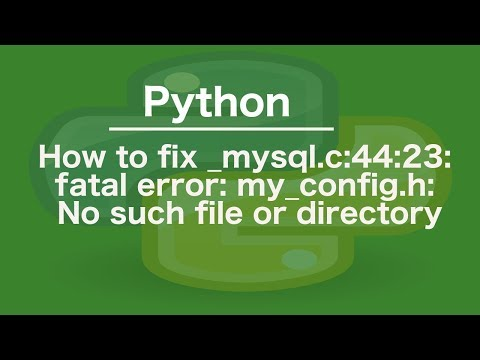 How to fix _mysql.c:44:23: fatal error: my_config.h: No such file or directory