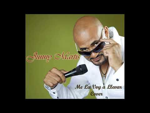 Me La Voy a Llevar (Cover) Junny Martis