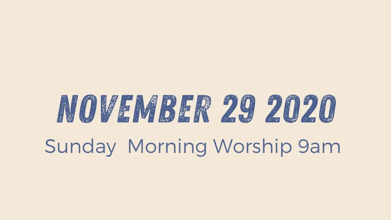 Sunday Morning Worship 9am // November 29 2020