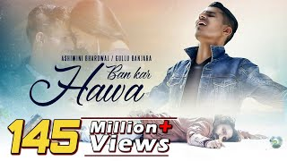 Ban Kar Hawa | Full Song | New Hindi Song 2018 | Sad Romantic Song |Ashiwini Bhardwaj|Khushbu Sharma