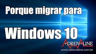 Porque você deve fazer o update para o Windows 10 (mesmo que esteja no 7 e detestou o 8)