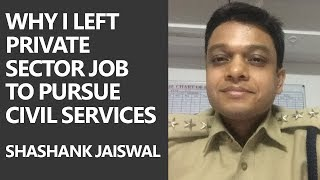 Why I left Private Sector Job to pursue Civil Services - Pros of Civil Services by Shashank Jaiswal