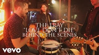 The Fray - Love Don't Die - Behind The Scenes