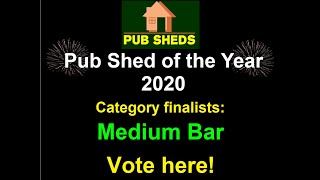 PUB SHED OF THE YEAR 2020 - 'Medium Bar' category finalists - Vote Here!