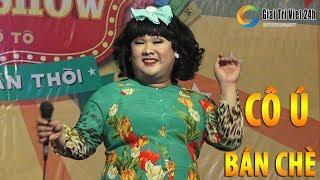 Lý Bán Chè - Ca nhạc hài Lô Tô Cô Ú - Lộ Lộ, Su Su, Tâm Thảo, Yumi vui hết nấc