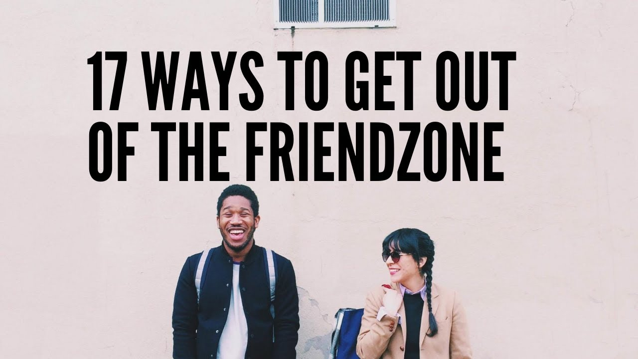 17 Ways To Get Out Of The Friendzone