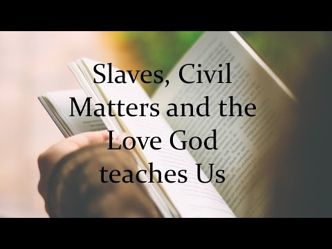 Slaves, Civil Matters and the Love God Teaches Us.