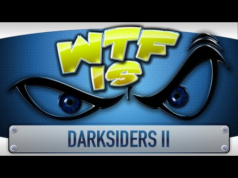 ► WTF Is... - Darksiders II ?