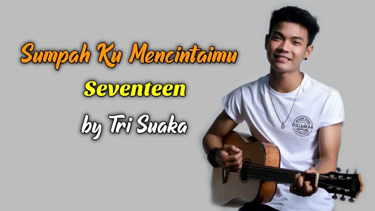 Sumpah Ku Mencintaimu Seventeen By Tri Suaka Lirik Youtube
